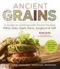 Ancient Grains: A Guide to Cooking with Power-Packed Millet, Oats, Spelt, Farro, Sorghum & Teff (Superfood) Cover Image