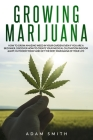 Growing marijuana: How to Grow Amazing Weed in Your Garden Even if You Are a Beginner. Discover How to Create Your Medical Cultivation In Cover Image