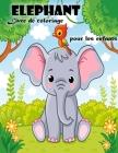 Livre de coloriage d'éléphants pour les enfants de 3 à 6 ans: Livre de coloriage d'éléphants mignons pour garçons et filles Cover Image