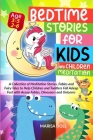 Bedtime Stories for Kids and Children Meditation: A Collection of Meditation Stories, Fables and Fairy Tales to Help Children and Toddlers Fall Asleep Cover Image