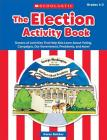 The the Election Activity Book (2016): Dozens of Activities That Help Kids Learn about Voting, Campaigns, Our Government, Presidents, and More! Cover Image