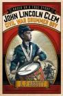 John Lincoln Clem: Civil War Drummer Boy (Based on a True Story) Cover Image