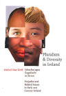 Pluralism and Diversity in Ireland: Iolrachas Agus Eagsulacht in Eirinn/Prejudice and Related Issues in Early 21st Century Ireland Cover Image