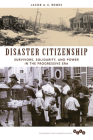 Disaster Citizenship: Survivors, Solidarity, and Power in the Progressive Era Cover Image