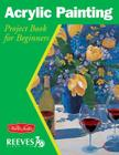Acrylic Painting: Project book for beginners (WF /Reeves Getting Started) Cover Image