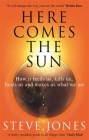 Here Comes the Sun: How it feeds us, kills us, heals us and makes us what we are Cover Image
