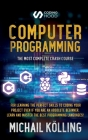 Computer programming: The Most Complete Crash Course for Learning The Perfect Skills To Coding Your Project Even If You Are an Absolute Begi Cover Image