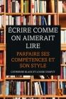 Écrire comme on aimerait lire: Parfaire ses compétences et son style Cover Image