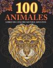 100 animales: Libro de Colorear para Adultos: Relájate y fomenta la creatividad con más de 100 Páginas para colorear con fantásticos Cover Image