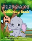 Elephant Coloring Book For Kids: Elephant Coloring Pages, Cute Elephant Drawing For Coloring, Baby Elephant Pictures To Coloring Cover Image