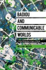 Badiou and Communicable Worlds: A Critical Introduction to Logics of Worlds Cover Image