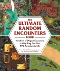 The Ultimate Random Encounters Book: Hundreds of Original Encounters to Help Bring Your Next RPG Adventure to Life Cover Image