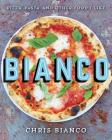 Bianco: Pizza, Pasta, and Other Food I Like Cover Image