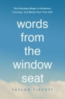 Words from the Window Seat: The Everyday Magic of Kindness, Courage, and Being Your True Self Cover Image