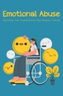 Emotional Abuse: Identifying And Understanding Psychological Violence: Psychological Abuse Cover Image