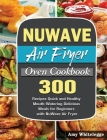 NuWave Air Fryer Oven Cookbook: 300 Recipes Quick and Healthy Mouth-Watering Delicious Meals for Beginners with NuWave Air Fryer Cover Image