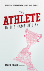 The Athlete in the Game of Life: Stretch, Strengthen, Live, and Thrive Cover Image