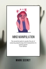 Mind Manipulation: The essential guide to master the art of analyzing people using mind manipulation to control anyone (First Edition) Cover Image