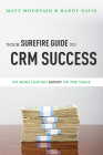 Your Surefire Guide to Crm Success: No More Leaving Money on the Table Cover Image