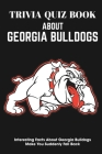 Trivia Quiz Book About Georgia Bulldogs Interesting Facts About Georgia Bulldogs Make You Suddenly Fall Back: Trivia Books For Adults Cover Image