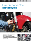 How to Repair Your Motorcycle (Motorbooks Workshop) Cover Image