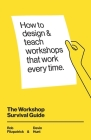 The Workshop Survival Guide: How to design and teach educational workshops that work every time Cover Image