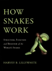 How Snakes Work: Structure, Function and Behavior of the World's Snakes Cover Image