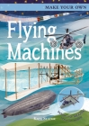 Make Your Own Flying Machines: Includes Four Amazing Press-Out Models Cover Image