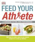 Feed Your Athlete: A Cookbook to Fuel High Performance Cover Image