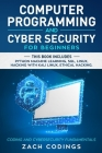 Computer Programming and Cybersecurity for Beginners: This Book Includes: Python Machine Learning, SQL, Linux, Hacking with Kali Linux, Ethical Hackin Cover Image