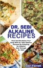 Dr. Sebi Alkaline Recipes: Heal And Revitalize Your Body With Dr. Sebi Alkaline Recipes By Adopting An Alkaline Diet Through Dr. Sebi Cover Image