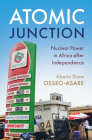 Atomic Junction: Nuclear Power in Africa After Independence Cover Image