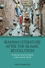 Iranian Literature After the Islamic Revolution: Production and Circulation in Iran and the World Cover Image
