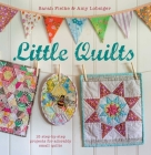 Little Quilts: 15 Step-By-Step Projects for Adorably Small Quilts Cover Image