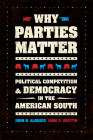 Why Parties Matter: Political Competition and Democracy in the American South (Chicago Studies in American Politics) Cover Image