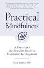Practical Mindfulness: A Physician's No-Nonsense Guide to Meditation for Beginners (Mindful Breathing) Cover Image