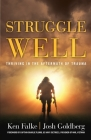 Struggle Well: Thriving in the Aftermath of Trauma Cover Image