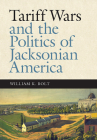 Tariff Wars and the Politics of Jacksonian America (New Perspectives on Jacksonian America) Cover Image