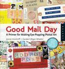 Good Mail Day: A Primer for Making Eye-Popping Postal Art Cover Image