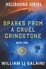 Sparks from a Cruel Grindstone (Hellbound #2) Cover Image