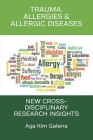 Trauma, Allergies & Allergic Diseases: New Cross-Disciplinary Research Insights Cover Image