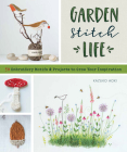 Garden Stitch Life: Embroidery Motifs and Projects to Grow Your Inspiration Cover Image