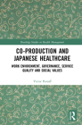 Co-Production and Japanese Healthcare: Work Environment, Governance, Service Quality and Social Values (Routledge Studies in Health Management) Cover Image
