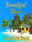Beautiful Places Coloring Book: Adult Coloring Pages With Castles And Lighthouses, Stunning Nature And Amazing Architecture Cover Image