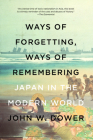 Ways of Forgetting, Ways of Remembering: Japan in the Modern World Cover Image