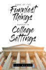Some of The Funniest Things Happen in College Settings Cover Image