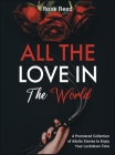 All the Love in the World: A Premiered Collection of Adults Stories to Enjoy Your Lockdown Time Cover Image