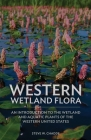 Western Wetland Flora: An Introduction to the Wetland and Aquatic Plants of the Western United States Cover Image
