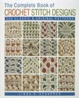 The Complete Book of Crochet Stitch Designs, 1: 500 Classic & Original Patterns (Complete Crochet Designs #1) Cover Image