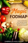 Fodmap Cookbook: FODMAP MAGIC - Quick And Effortless Low-Fodmap Recipes to Relief Symptoms of IBS and Gut Problems Cover Image